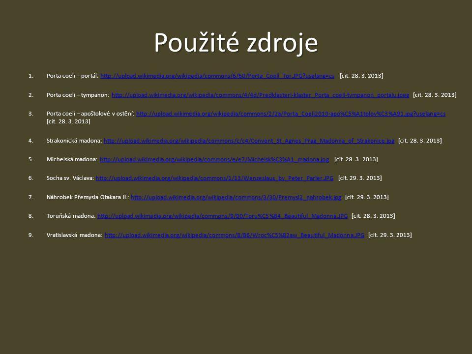 Použité zdroje 1. Porta coeli – portál: http://upload.wikimedia.org/wikipedia/commons/6/60/Porta_Coeli_Tor.JPG uselang=cs [cit. 28. 3. 2013]
